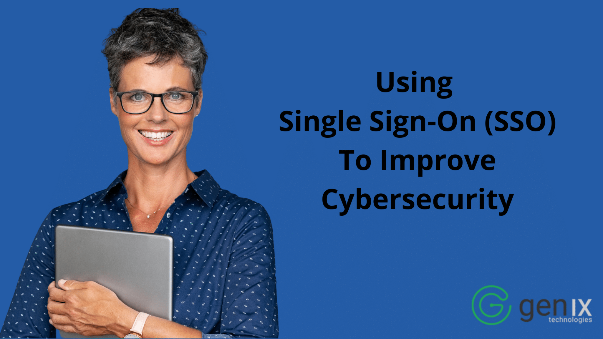 Using Single Sign-On (SSO) to Improve Cybersecurity